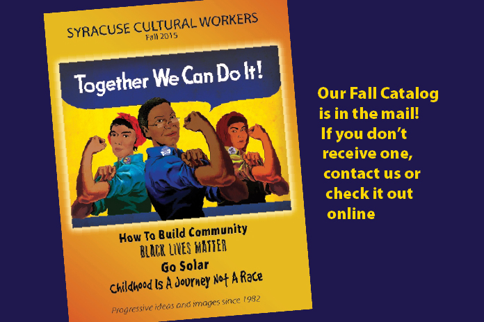 Syracuse Cultural Workers fall catalog is in the mail and will be arriving to customers around the country in the coming days.