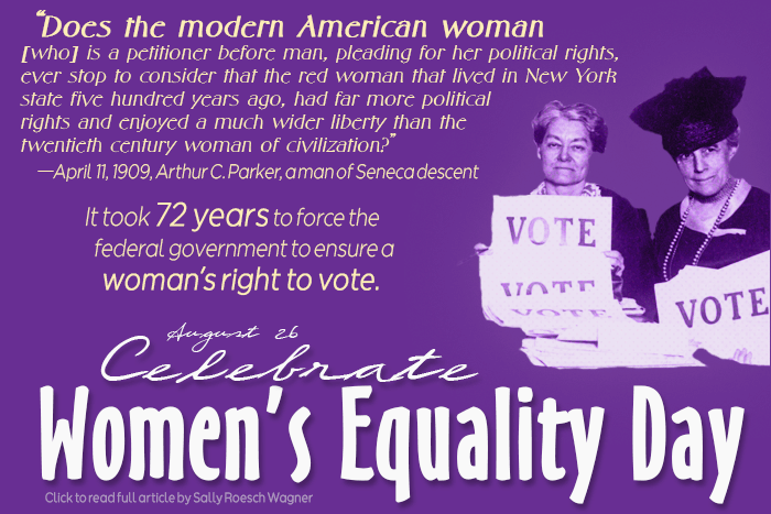 After 72 years, women in the US forced the federal government to ensure women's right to vote on August 26, 1920, drawing much inspiration from the political and social power Native women had for centuries in their own societies.