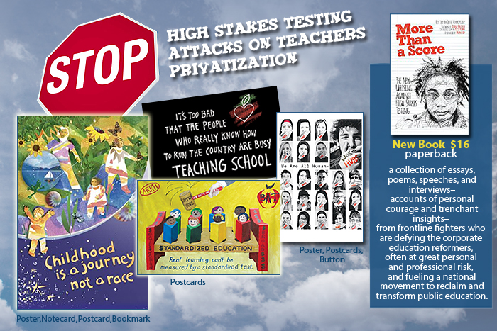 Stop high stakes testing, attacks on teachers, and privatization! Posters, books, cards and bookmarks to support quality education and respect for teachers.